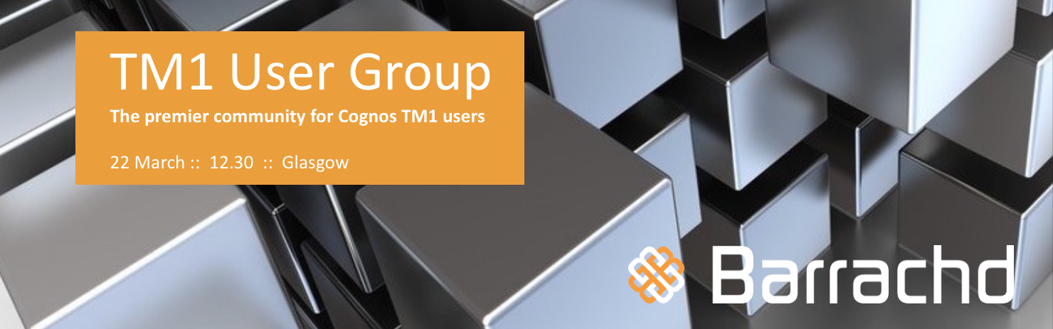 TM1 User Group, 22 March, Glasgow